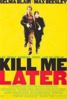 KILL ME LATER