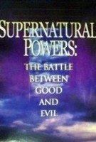SUPERNATURAL POWERS: THE BATTLE BETWEEN GOOD AND EVIL