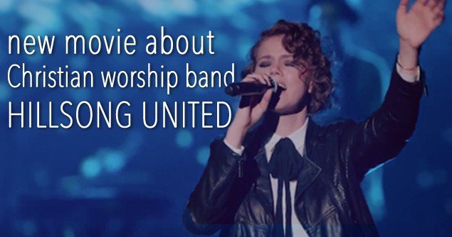 A New Movie About Christian Worship Band Hillsong United